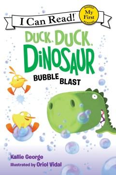 Duck duck, Dinosaur : bubble blast - K.1983-author.(Kallie) George