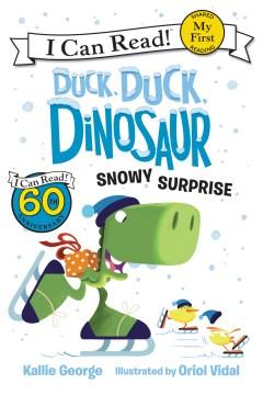 Duck, duck, dinosaur. written by Kallie George ; illustrated by Oriol Vidal. Snowy surprise - K.1983-author.(Kallie) George