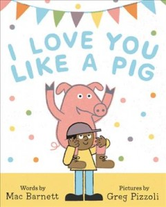I love you like a pig - Mac Barnett