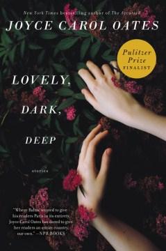 Lovely, dark, deep - Joyce Carol Oates