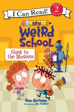 My weird school goes to the museum - Dan Gutman