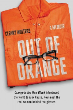 Out of orange : a memoir - Cleary Wolters