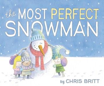 The most perfect snowman - Chris Britt