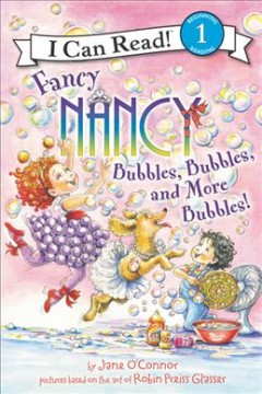 Fancy Nancy : bubbles, bubbles, and more bubbles! - Jane O'Connor