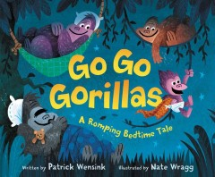 Go go gorillas : a romping bedtime tale - Patrick Wensink