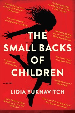 The small backs of children : a novel - Lidia Yuknavitch