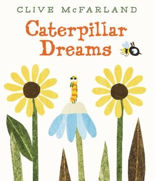 Caterpillar dreams - Clive McFarland