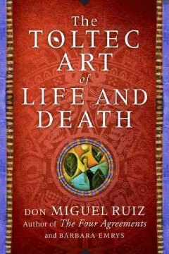 Toltec Art of Life and Death - Don Miguel; Emrys Ruiz