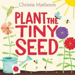 Plant the tiny seed - Christie Matheson
