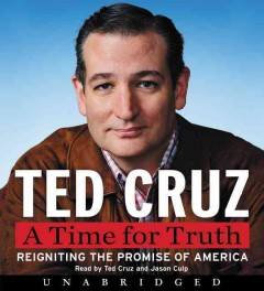 Time For Truth : Reigniting the Miracle of America - Ted Cruz