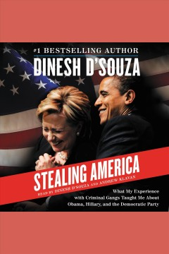 Stealing America : what my experience with criminal gangs taught me about Obama, Hillary, and the Democratic Party - Dinesh D'Souza