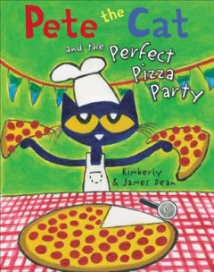 Pete the cat and the perfect pizza party - Kim Dean