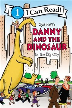 Syd Hoff's Danny and the dinosaur in the big city - Bruce Hale