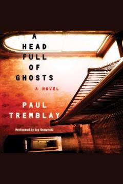 A head full of ghosts : a novel - Paul Tremblay