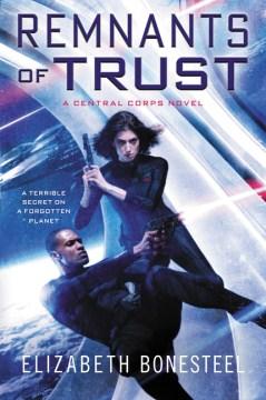 Remnants of Trust : A Central Corps Novel - Elizabeth Bonesteel