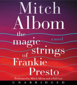 The magic strings of Frankie Presto : a novel - Mitch Albom