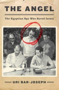 Angel : The Egyptian Spy Who Saved Israel - Uri Bar-Joseph