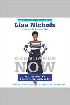 Abundance now : amplify your life & achieve prosperity today - Lisa Nichols