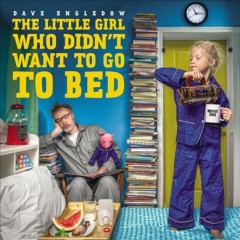 The little girl who didn't want to go to bed - Dave Engledow