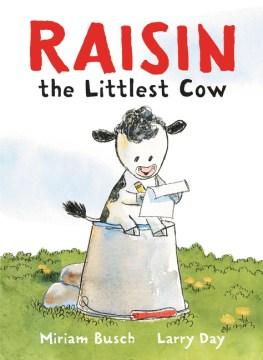 Raisin, the littlest cow - Miriam Busch