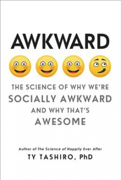 Awkward : The Science of Why We're Socially Awkward and Why That's Awesome - Ty Tashiro