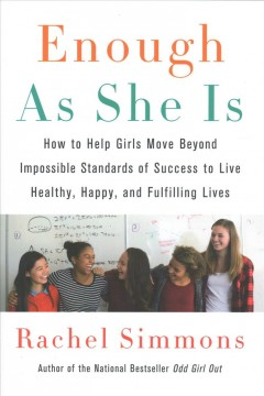 Enough As She Is : How to Help Girls Move Beyond Impossible Standards of Success to Live Healthy, Happy, and Fulfilling Lives - Rachel Simmons