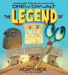 The legend of rock paper scissors  / Drew Daywalt ; pictures by Adam Rex - Drew Daywalt