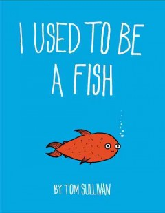 I used to be a fish - Tom Sullivan