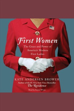 First women : the grace and power of America's modern First Ladies - Kate Andersen Brower