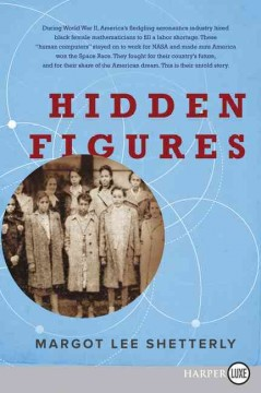 Hidden figures : the American dream and the untold story of the Black women mathematicians who helped win the space race - Margot Lee Shetterly