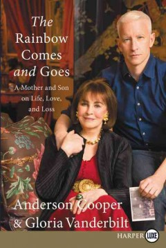 The rainbow comes and goes : a mother and son on life, love, and loss - Anderson Cooper