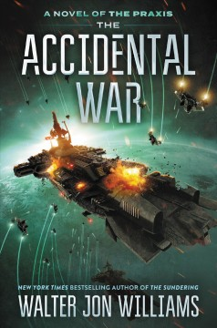 The accidental war : a novel of the Praxis - Walter Jon Williams