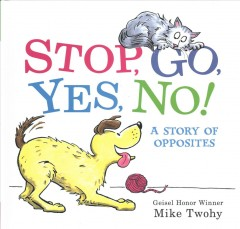 Stop, go, yes, no! : a story of opposites - Mike Twohy