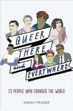 Queer, there, and everywhere : 23 people who changed the world / by Sarah Prager ; illustrations by Zoë More O'Ferrall - Sarah Prager