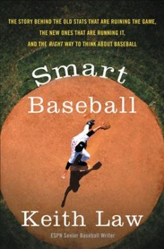 Smart Baseball : The Story Behind the Old Stats That Are Ruining the Game, the New Ones That Are Running It, and the Right Way to Think About Baseball - Keith Law