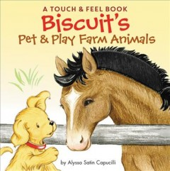 Biscuit's pet and play farm animals : a touch & feel book - Alyssa Satin Capucilli