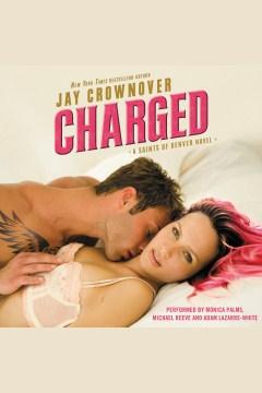 Charged : a Saints of Denver novel - Jay Crownover