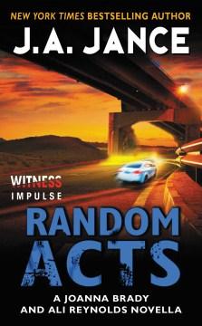 Random acts : A Joanna Brady and Ali Reynolds Novella. J. A Jance. - Judith A Jance