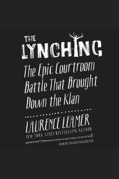 The lynching : the epic courtroom battle that brought down the klan - Laurence Leamer