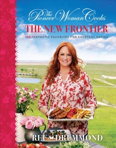 The pioneer woman cooks : the new frontier : 112 fantastic favorites for everyday eating - Ree Drummond