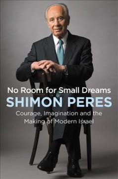 No Room for Small Dreams : Courage, Imagination, and the Making of Modern Israel - Shimon Peres