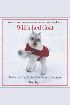 Will's red coat : the story of one old dog who chose to live again - Tom (Tom F.) Ryan