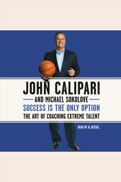 Success is the only option : the art of coaching extreme talent - John Calipari