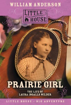 Prairie girl : the life of Laura Ingalls Wilder - William Anderson