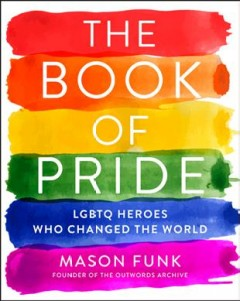 Book of Pride : LGBTQ Heroes Who Changed the World - Mason Funk