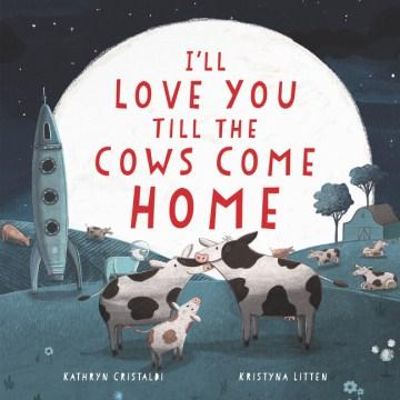 I'll love you till the cows come home - Kathryn Cristaldi