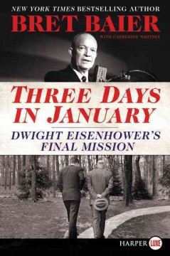 Three days in January : Dwight Eisenhower's final mission - Bret. author Baier