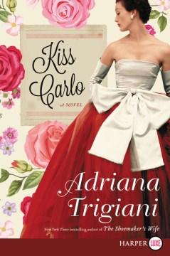Kiss Carlo : a novel - Adriana Trigiani