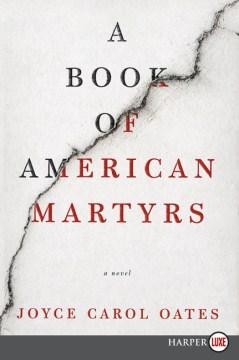 A book of American martyrs : a novel - Joyce Carol Oates