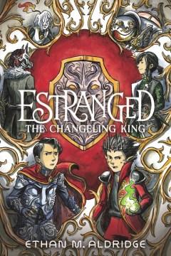 Estranged 2 : The Changeling King - Ethan M.; Aldridge Aldridge